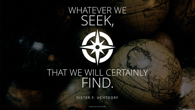 """A dimly lit globe with a compass rose graphic and a quote by President Dieter F. Uchtdorf: """"Whatever we seek, that we will certainly find."""""""