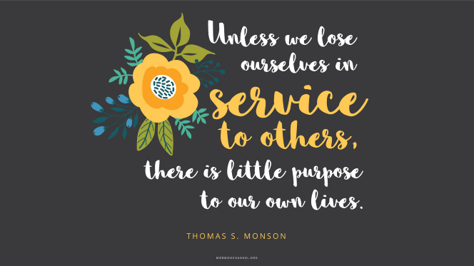 "An illustration of flowers with a quote by President Thomas S. Monson: ""Unless we lose ourselves in service to others, there is little purpose to our own lives."""