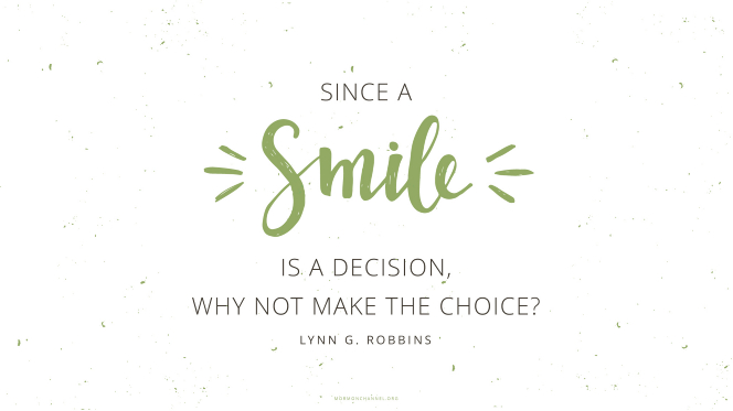"A quote by Elder Lynn G. Robbins in green text: ""Since a smile is a decision, why not make the choice?"""