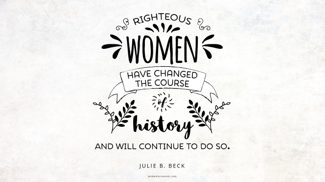 "A quote by Sister Julie B. Beck embellished with dashes, leaves, and curls: ""Righteous women have changed the course of history and will continue to do so."""