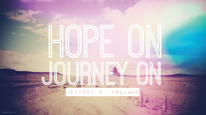 "An image of a road combined with a quote by Elder Jeffrey R. Holland: ""Hope on. Journey on."""