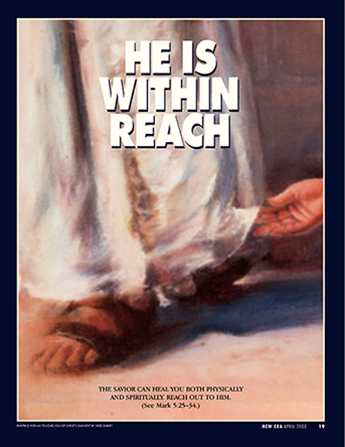 "A painting of a hand reaching out to touch the hem of the Savior's robe, paired with the words ""He Is within Reach."""