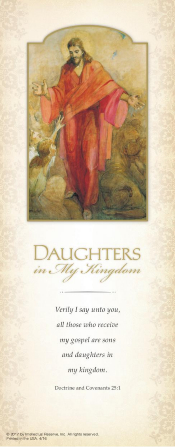 """The back side of the official Relief Society bookmark. It bears a picture of Christ and text that reads: """"Daughters in My Kingdom  'Verily I say unto you, all those who receive my gospel are sons and daughters in my kingdom.' Doctrine and Covenants 25:1"""""""