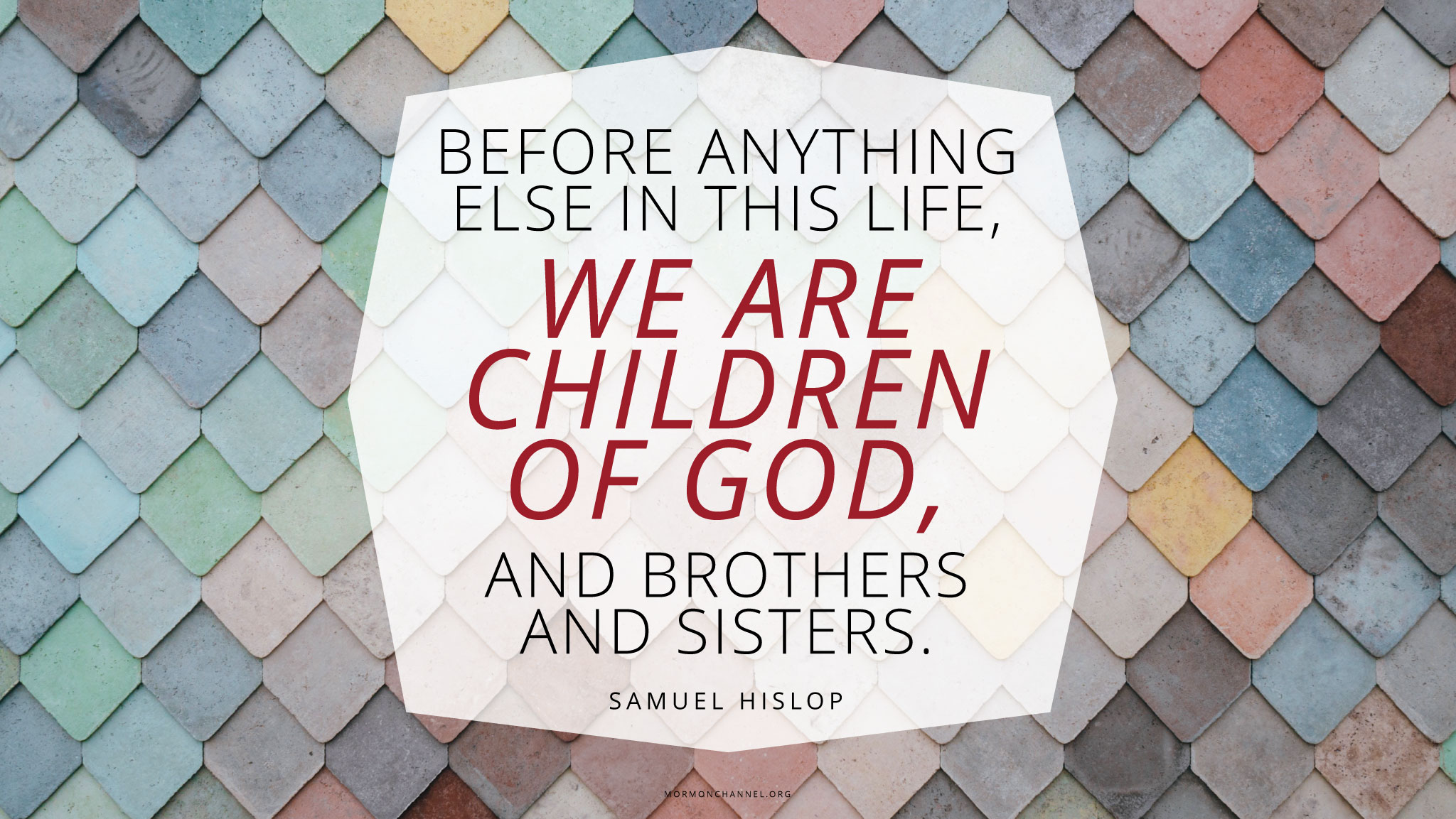 Daily Quote We Are Brothers And Sisters Mormon Channel