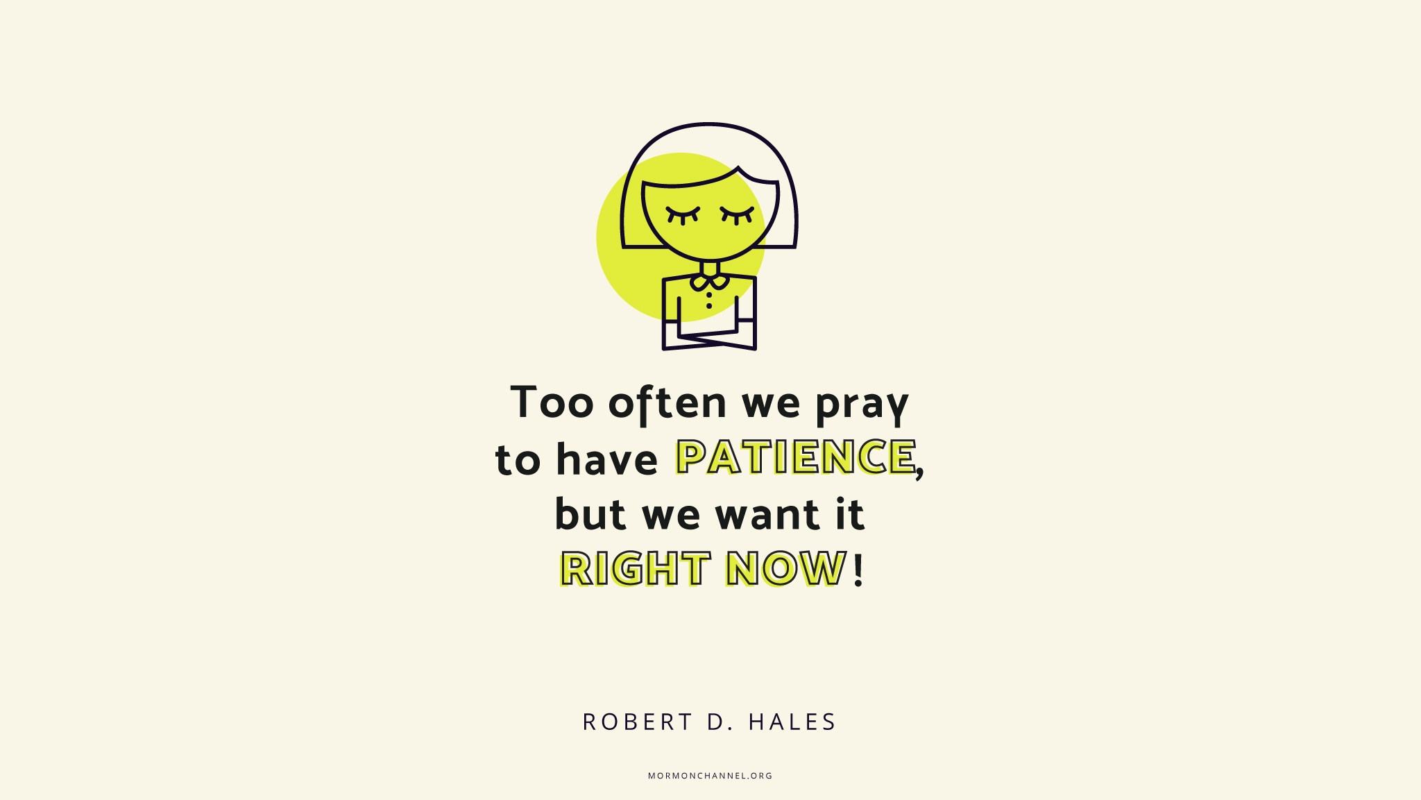 Daily Quote I Want More Patienceright Now Mormon Channel