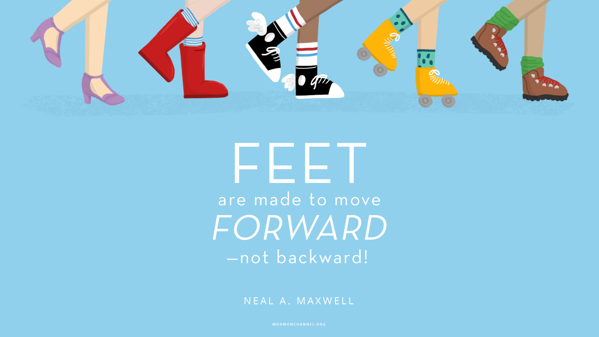 Daily Quote Feet Are Made To Move Forward Mormon Channel