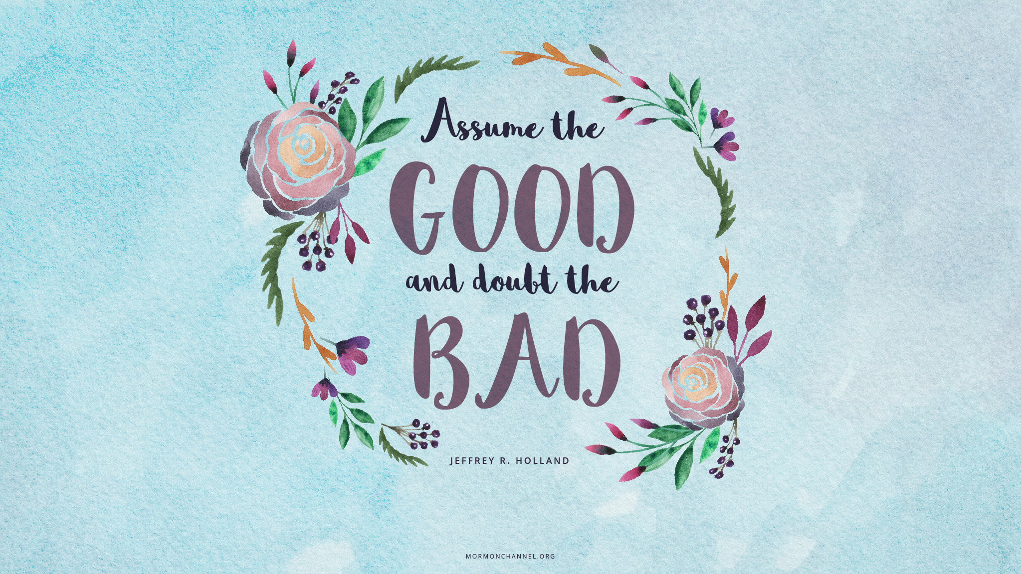 Image of: Sayings Daily Quote Assume The Good Mormon Channel Daily Quote Assume The Good Mormon Channel