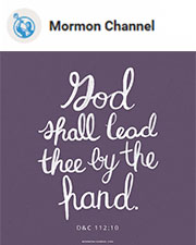 God shall lead thee by the hand. —D&C 112:10