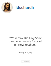 We receive the Holy Spirit best when we are focused on serving others. —Henry B. Eyring