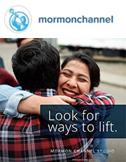 Look for ways to lift. -Mormon Channel Studio