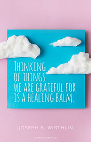 Thinking of things we are grateful for is a healing balm.