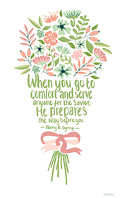 When you go to comfort and serve anyone for the Savior, He prepares the way before you. —Henry B. Eyring