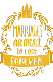 Marriages are meant to last forever. —Dieter F. Uchtdorf