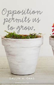 Opposition permits us to grow. Dallin H. Oaks