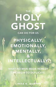 The Holy Ghost can do for us physically, emotionally, mentally, and intellectually what no man-made remedy can begin to duplicate. Linda K. Burton