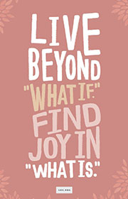 """How I learned to let go of """"what if"""" and find joy in """"what is."""