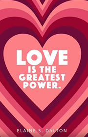 Love is the greatest power. -Elaine S. Dalton