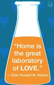 """Home is the great laboratory of love.""—Russell M. Nelson"