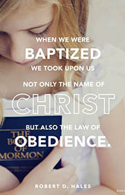 When we were baptized we took upon us not only the name of Christ but also the law of obedience. Robert D. Hales