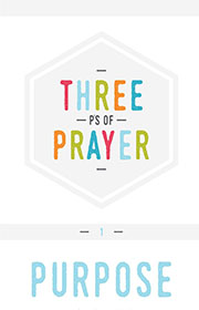 The three P's of Prayer: Purpose, Privilege, Powerful