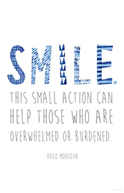 Smile. This small action can help those who are overwhelmed or burdened. -Hugo Montoya