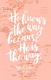 He knows the way because He is the way. —Jeffrey R. Holland