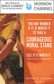 You may wonder if it is worth it to take a courageous moral mind. …Yes, it is worth it. —Jeffrey R. Holland