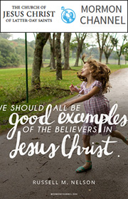 We should all be good examples of the believers In Jesus Christ. Russell M. Nelson
