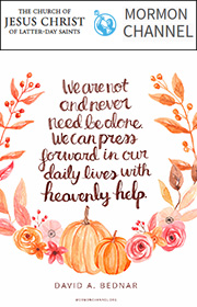 We are not and never need be alone. We can press forward in our daily lives with heavenly help. —David A. Bednar