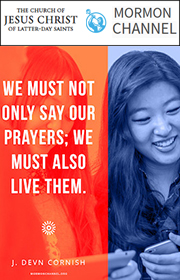 We must not only say our prayers; we must also live them. -J. Devn Cornish