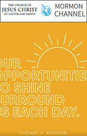 Our opportunities to shine surround us each day. —Thomas S. Monson