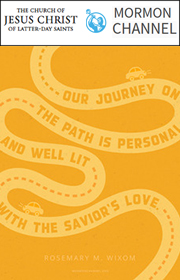 Our journey on the path is personal and well lit with the Savior's love. -Rosemary M. Wixom