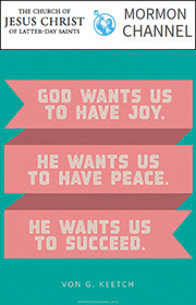 God wants us to have joy. He wants us to have peace. He wants us to succeed. —Von G. Keetch